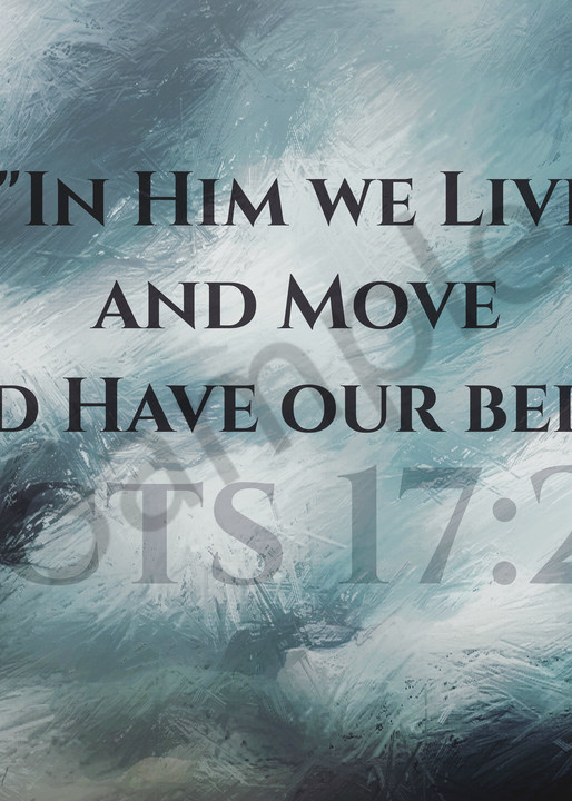 """""""In Him we Live..."""" - Acts 17:28"""