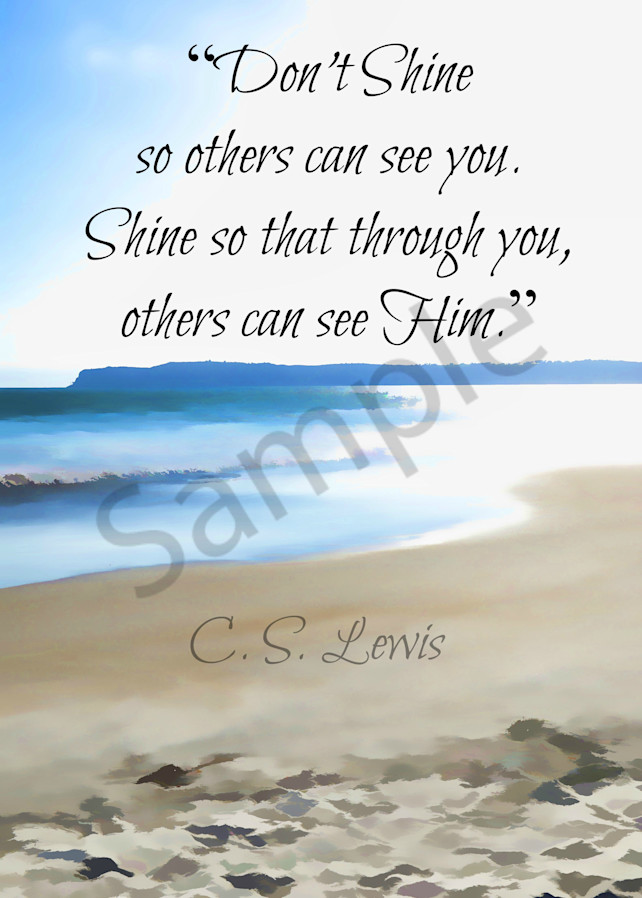 """""""Don't Shine so that others can see you..."""" - CS Lewis"""