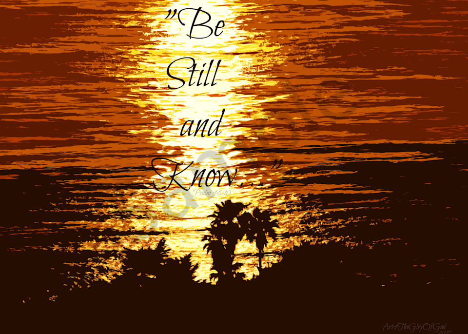 """Be Still and Know..."" - Psalm 46"