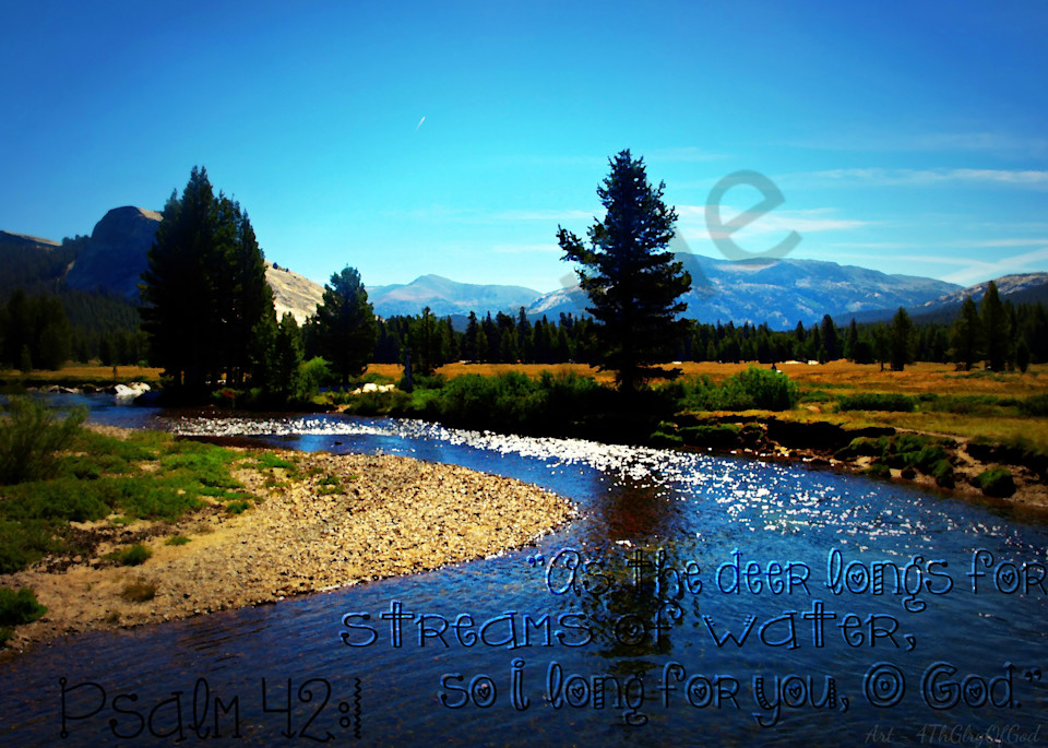 """""""As the deer long for streams of water..."""" - Psalm 42:1"""