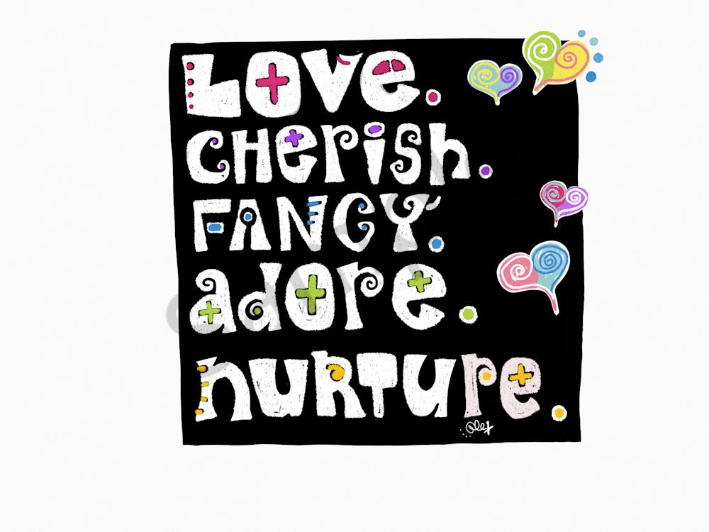 Love, Cherish, Fancy, Adore, Nurture