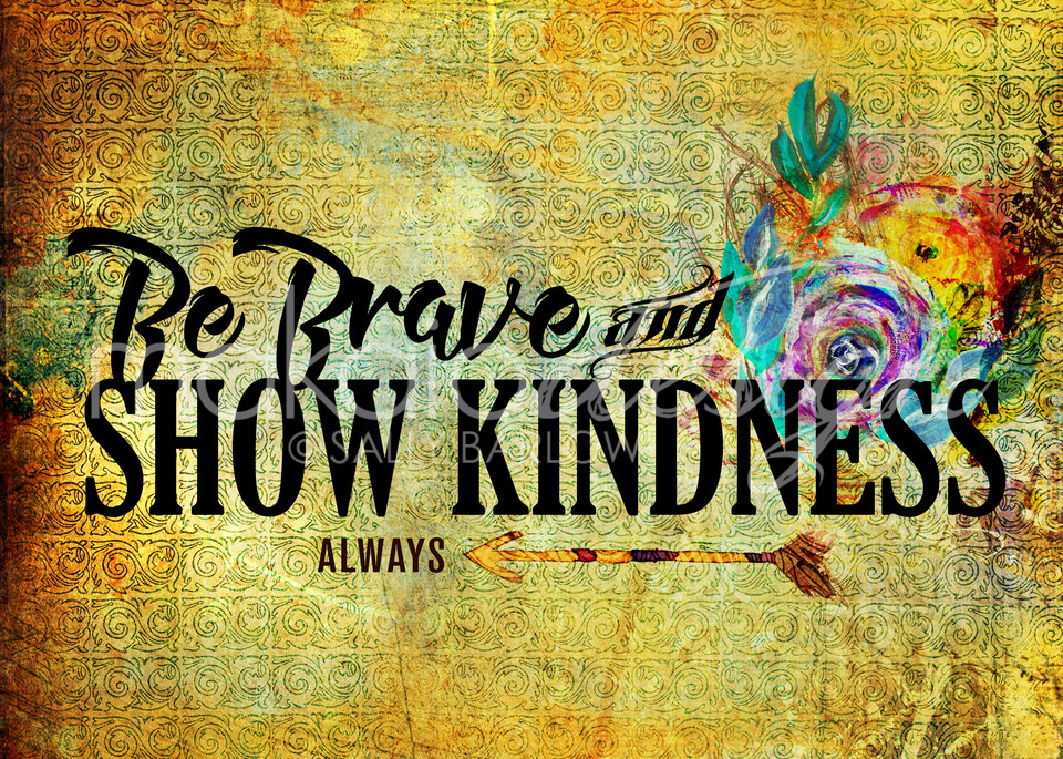 Be Brave and Show Kindness word art by Sally Barlow