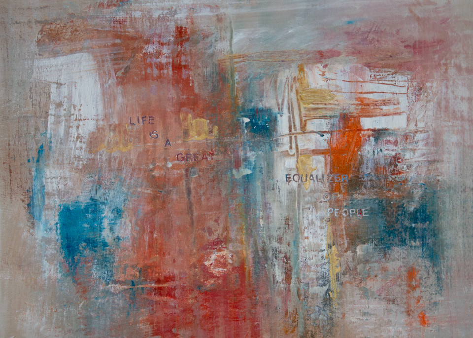 Give Me Your Words : : Life Is A Great Equalizer Of People Art | Stephanie Visser Fine Art