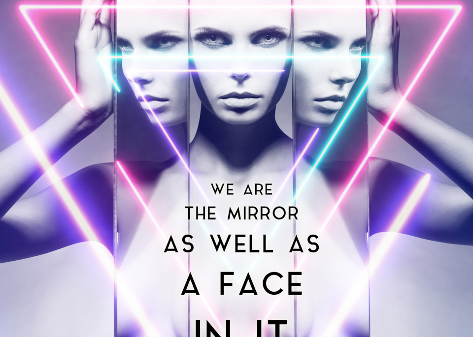 We Are The Mirror As Well As A Face In It Art | Awake Graphics, LLC