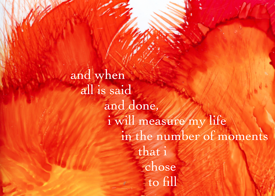 """""""when all is said and done, i will measure my life in the number of moments i chose to fill my spirit."""""""