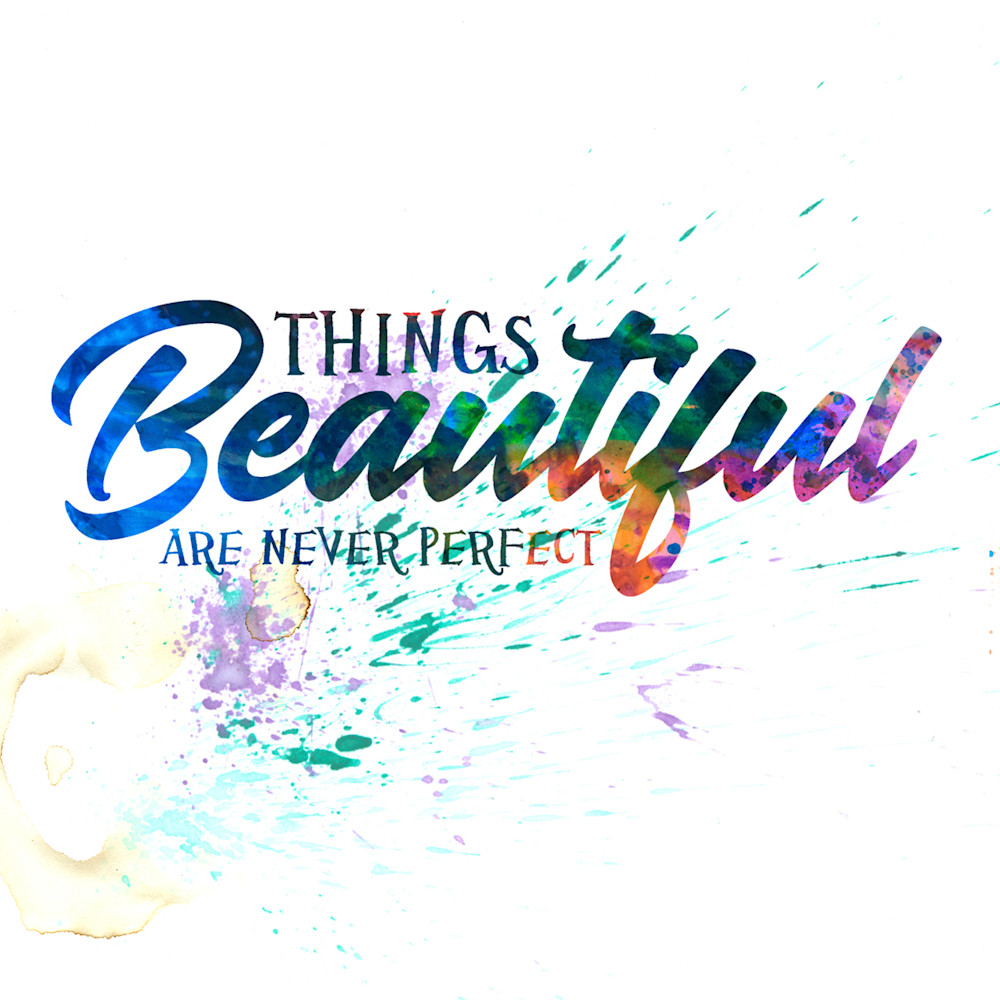 Beautiful Things are Never Perfect  | Typography Inspirational Art Quote