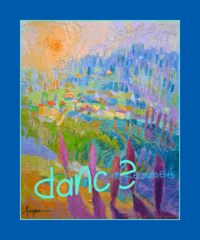 """""""Dance 'til the Sunsets""""  INSPIRATIONAL WALL DECAL  CreativSOUP Quotes Dorothy Fagan"""