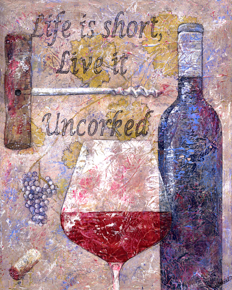 Life is short Live it Uncorked