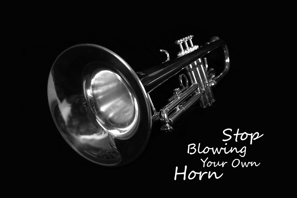 Stop Blowing Your Own Horn