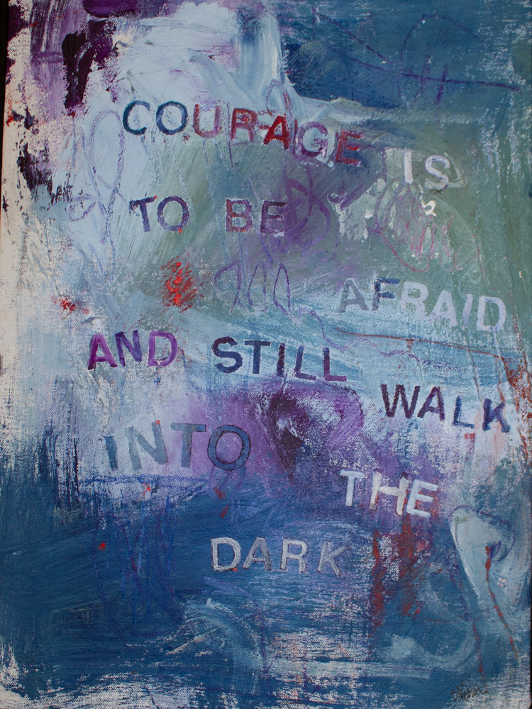 Give Me Your Words : : Courage Is To Be Afraid  Art   Stephanie Visser Fine Art