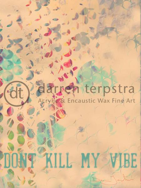 Dont Kill My Vibe Art | Darren Terpstra Artist