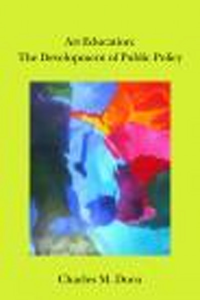 Art Education: The Development of Public Policy by Charles M. Dorn