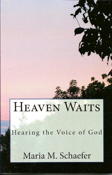 Heaven Waits : Hearing The Voice Of God by Maria Maja-Schaefer