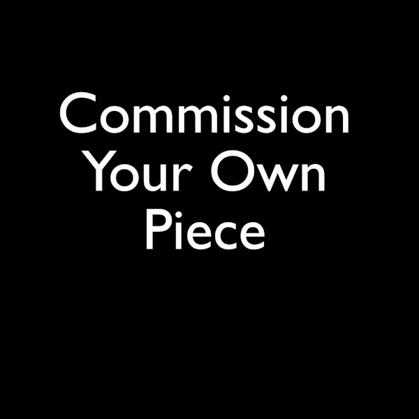 Commission Your Own Piece