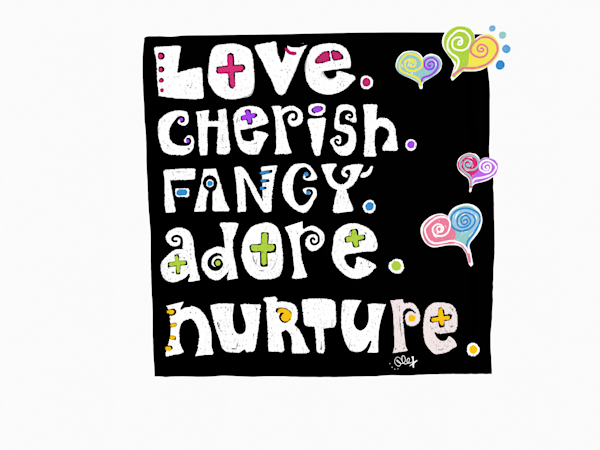 Love, Cherish, Fancy, Adore, Nurture