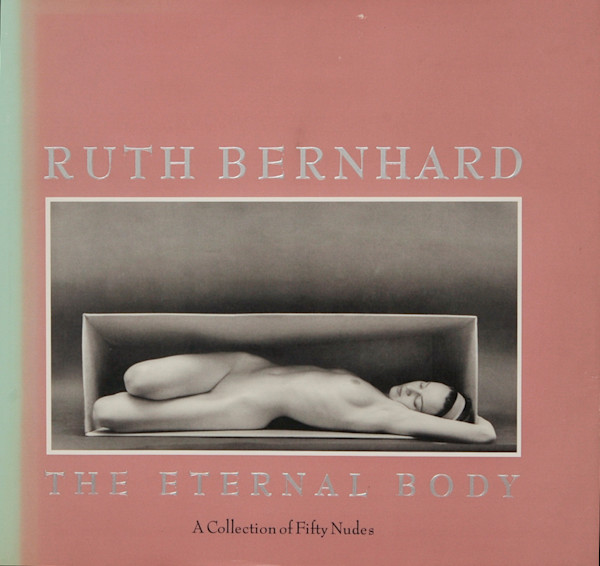 The Eternal Body - Ruth Bernhard - Signed First Edition Book