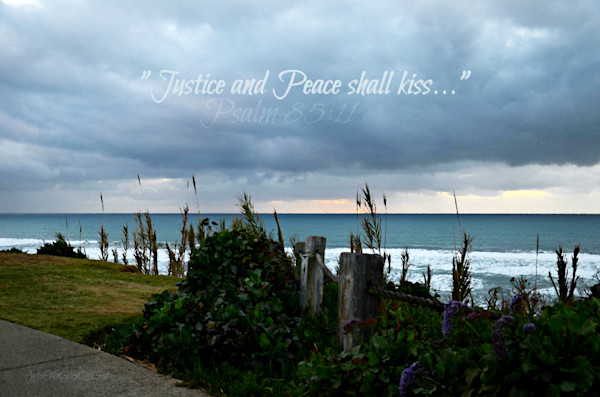"""Justice and Peace..."" - Psalm 85"