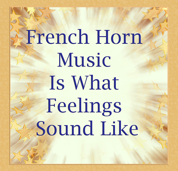 What Feelings Sound Like French Horn Poster 2487.42