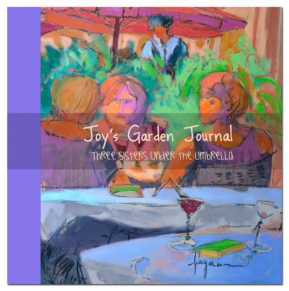 Beautiful Art Journal, Three Sisters Joy's Garden Journal by Dorothy Fagan