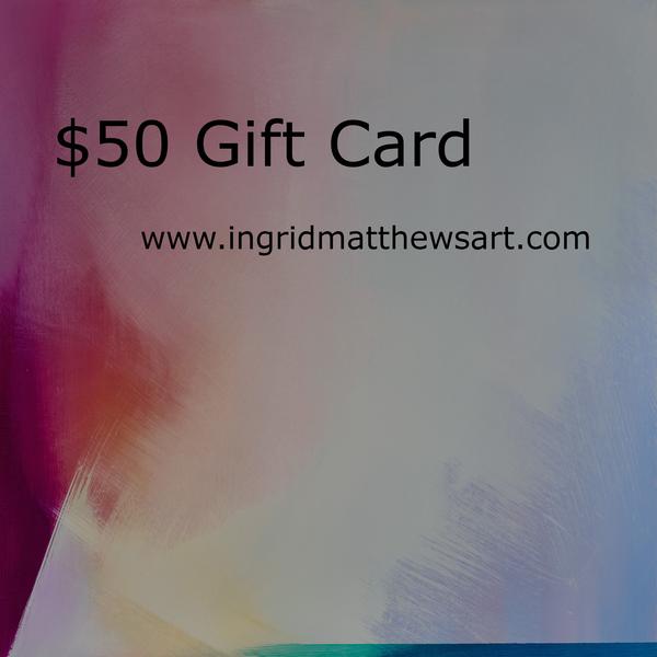 $50 Gift Card | Ingrid Matthews Art