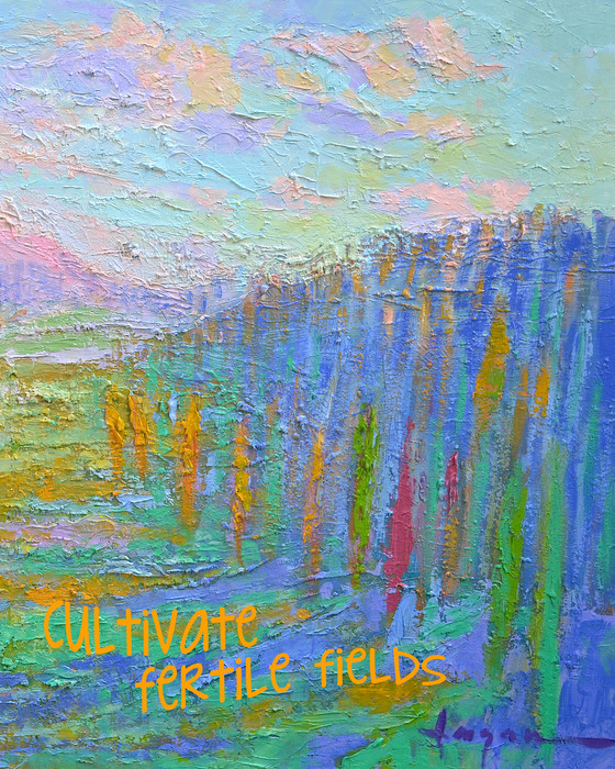 """""""Cultivate Fertile Fields"""" Real Words for Real Women, Dorothy Fagan inspirational artist"""