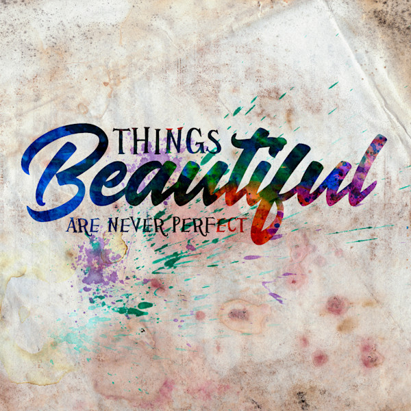 Beautiful Things Are Never Perfect Typography Inspirational Art Quote