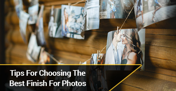 Tips For Choosing The Best Finish For Photos