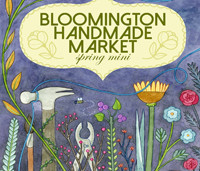 Bloomington Handmade Market April 29, 2017 : Bloomington, Indiana