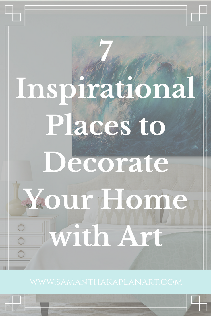 7 Inspirational Places To Decorate Your Home With Art