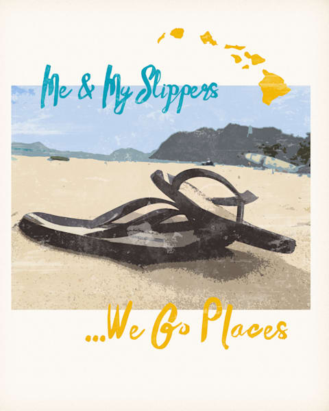 Lifestyle Prints | Me and My Slippers Go Places, Hawaii