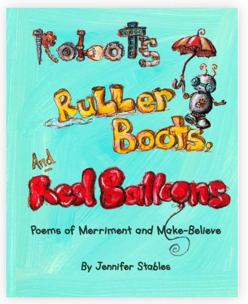 Children's book: Robots Rubber Boots and Red Balloons by Jennifer Stables