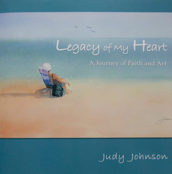 Legacy of my Heart: A Journey of Faith and Art by Judi Johnson