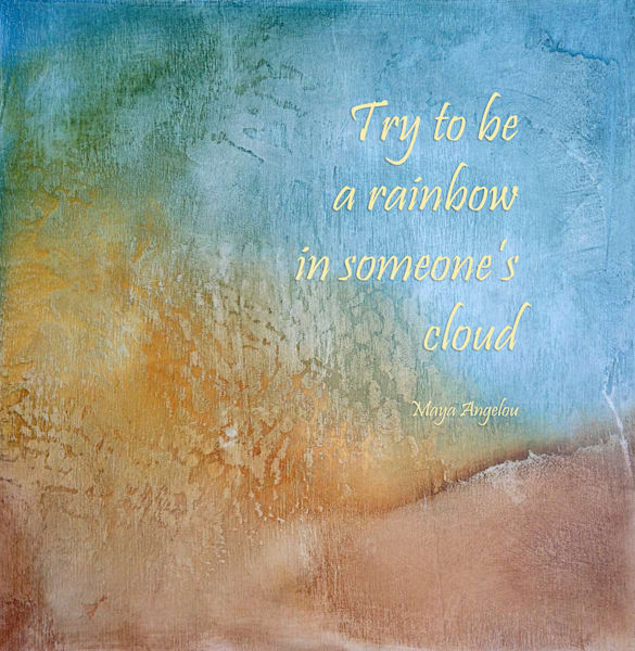 Try to be the rainbow, Maya Angelou quote