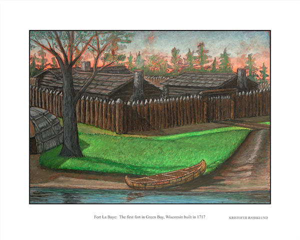 Fort La Baye, first fort built in 1717, painting by Kristofer Bjorklund
