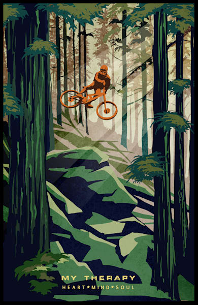 My Therapy, cycling poster art, mountain biking, mountain bike art, motivational art, forest scene, scenic forest, cycling art, extreme sports, North Shore Riding, BC, stunt riding, bike rider, cyclist, downhill,