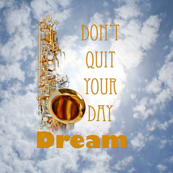 Do Not Quit Your Day Dreams Sax Poster 111