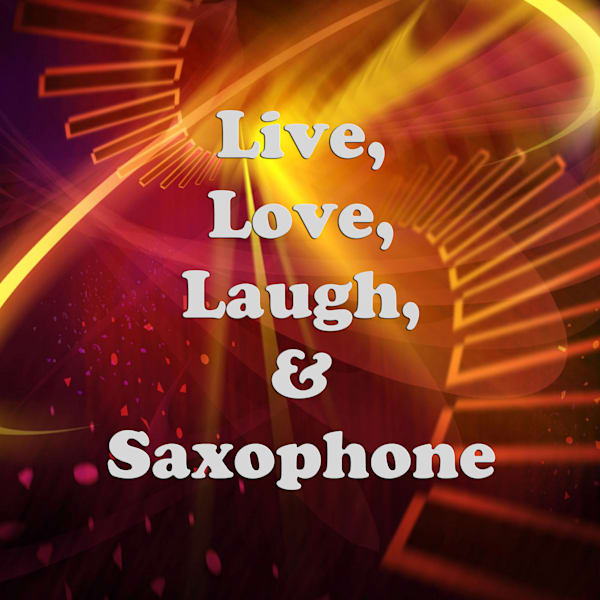 Live Love Laugh and Saxophone 108