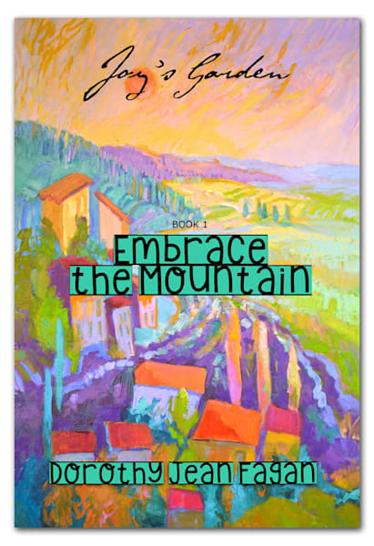 Joy's Garden Embrace the Mountain Book by Dorothy Fagan