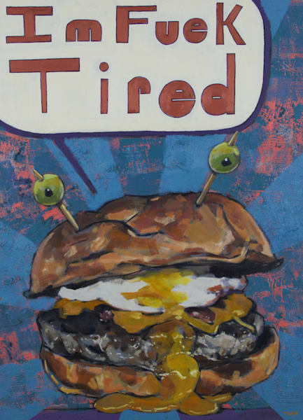 Matt Pierson Artworks | I'm Fuck Tired