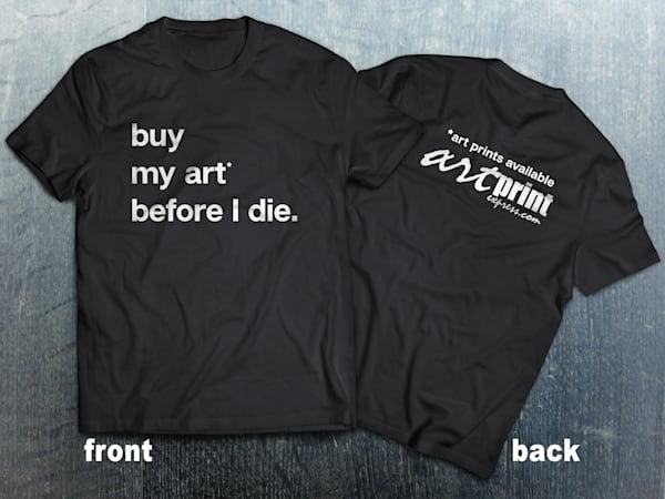 Buy my art before I die - T shirt | Art Print Express