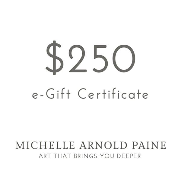 $250 E Gift Certificate | Michelle Arnold Paine Fine Art
