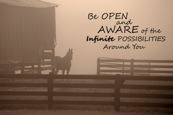 Be Open and Aware of the Infinite Possibilities
