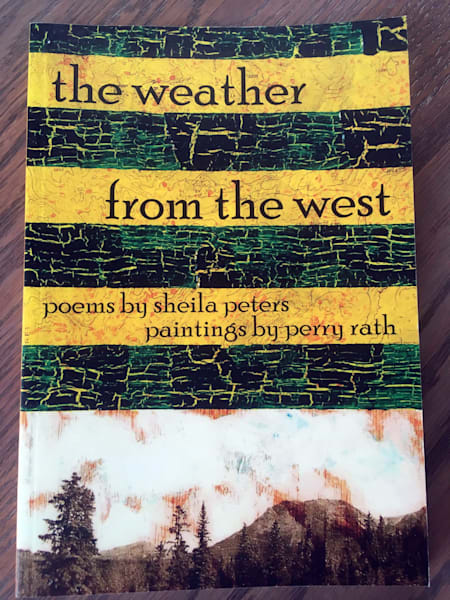 A collaborative book of poems and paintings by Bulkley Valley / Smithers artist Perry Rath and author Sheila Peters.