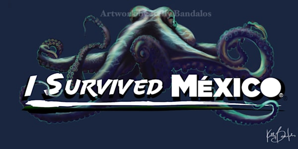 Kelly Bandalos / I Survived Mexico