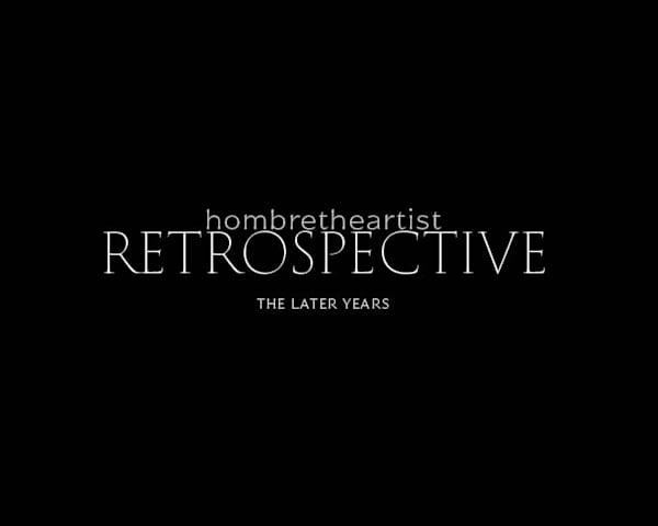 Hombrethe Artist Retrospective (Later Years) | HombretheArtist