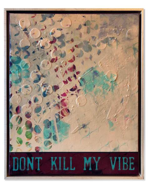 Don't Kill My Vibe Art | Darren Terpstra Artist