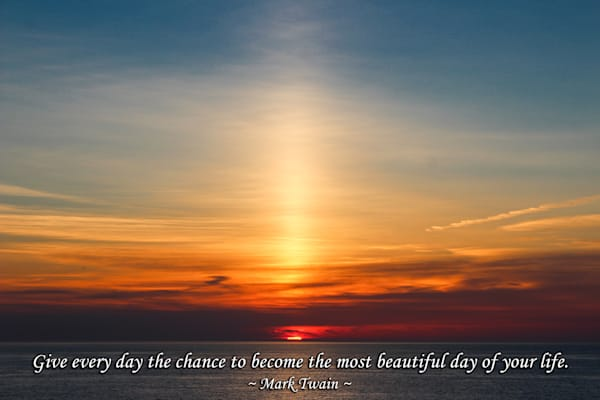 """""""Give Every Day a Chance to be Beautiful"""" 