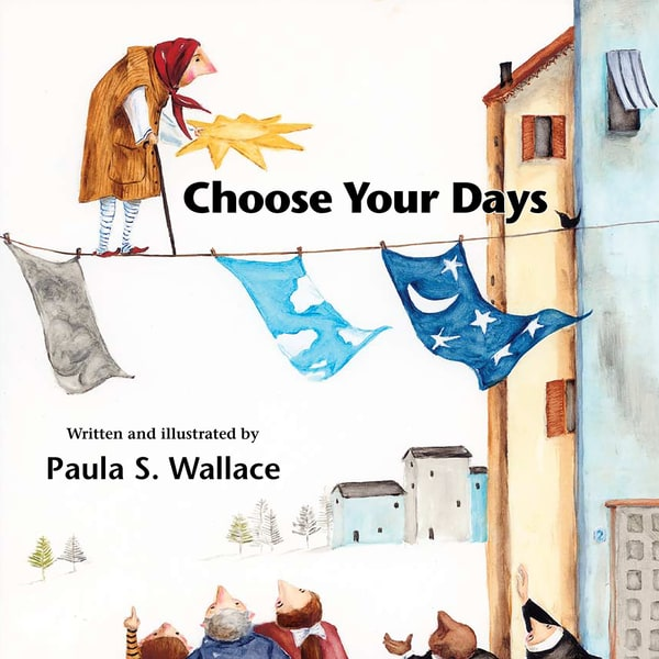 Choose Your Days | Studio 100 Productions - Paula Wallace Fine Art and Illustration
