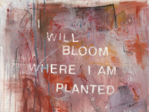 Give Me Your Words : : I Will Bloom Where I Am Planted Art | Stephanie Visser Fine Art