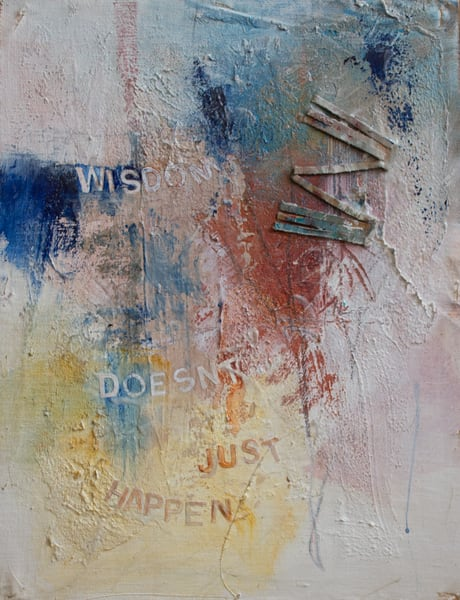 Give Me Your Words : : Wisdom Doesn't Just Happen Art | Stephanie Visser Fine Art